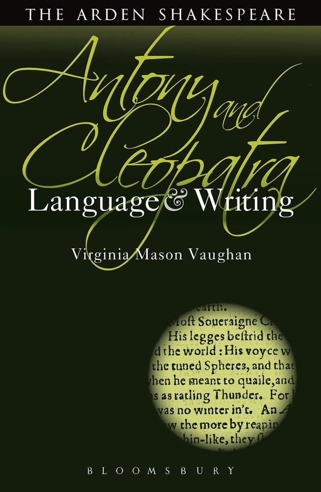 Arden Shakespeare, The: Antony and Cleopatra: Language & Writing