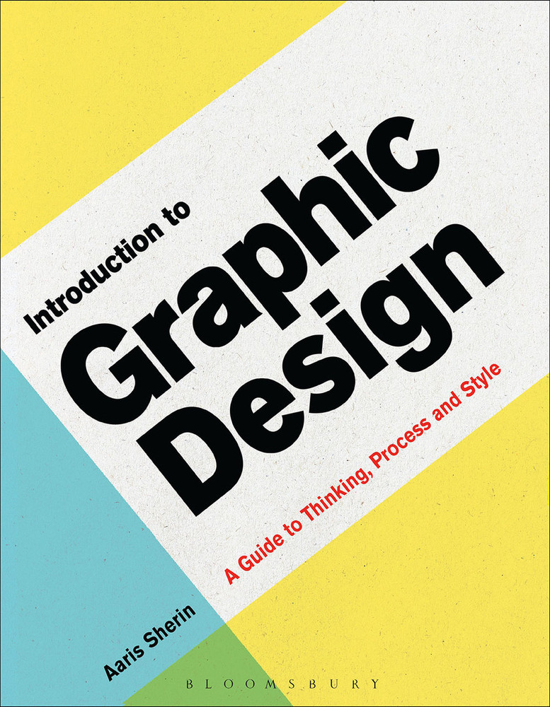 Introduction to Graphic Design: A Guide to Thinking, Process and Style