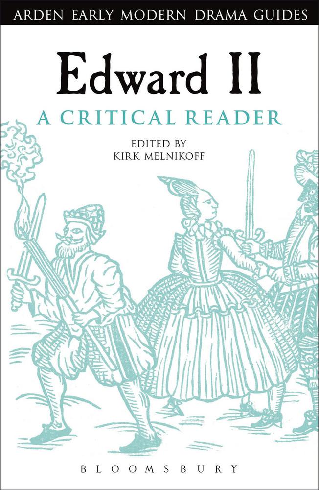 Arden Early Modern Drama: Edward II: A Critical Reader