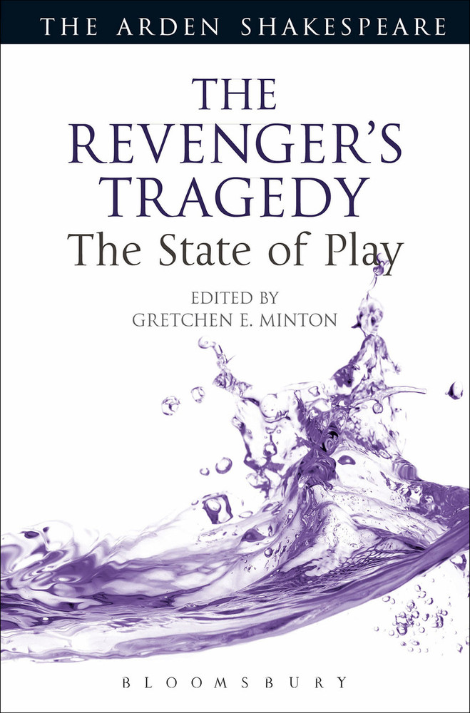 Arden Shakespeare, The: The Revenger's Tragedy: The State of Play