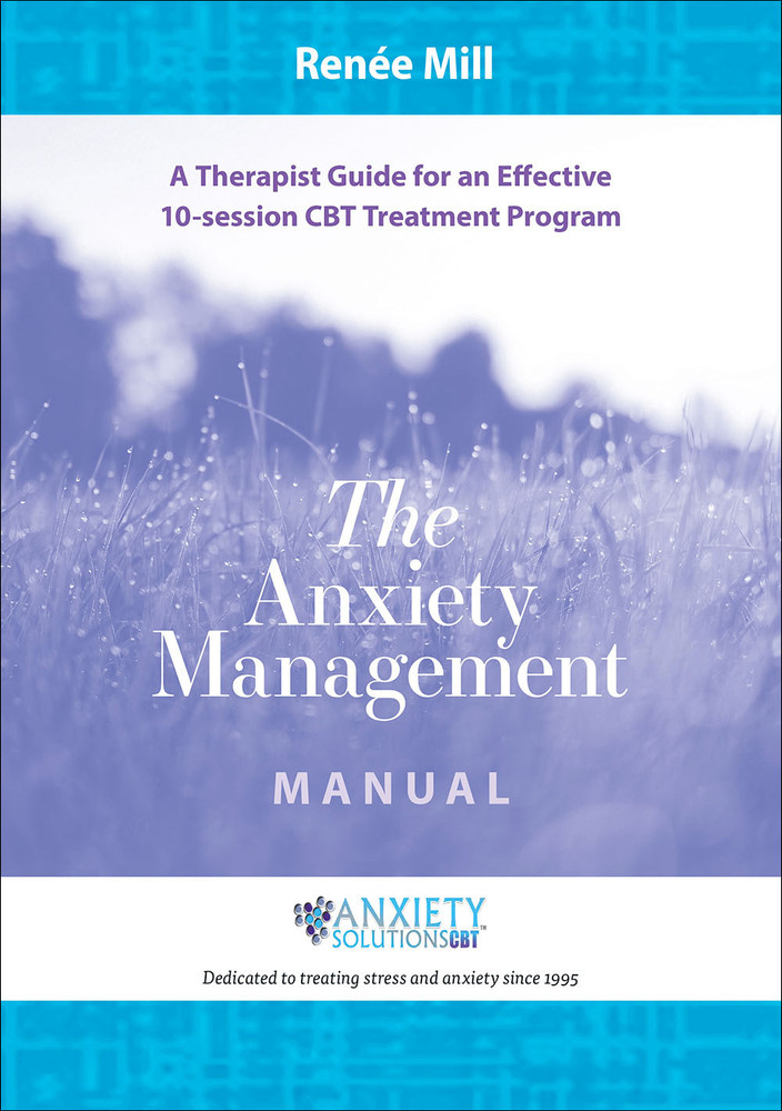 Anxiety Management Manual, The: A Therapist Guide for an Effective 10-session CBT Treatment Program