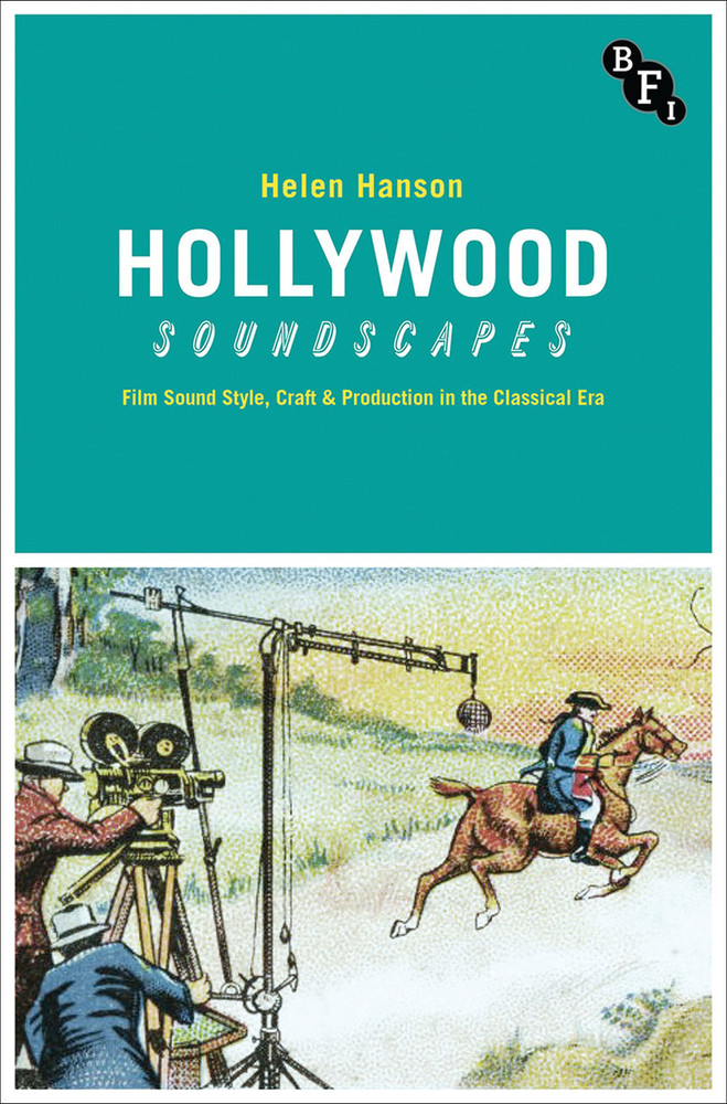 Hollywood Soundscapes: Film Sound Style, Craft & Production in the Classical Era