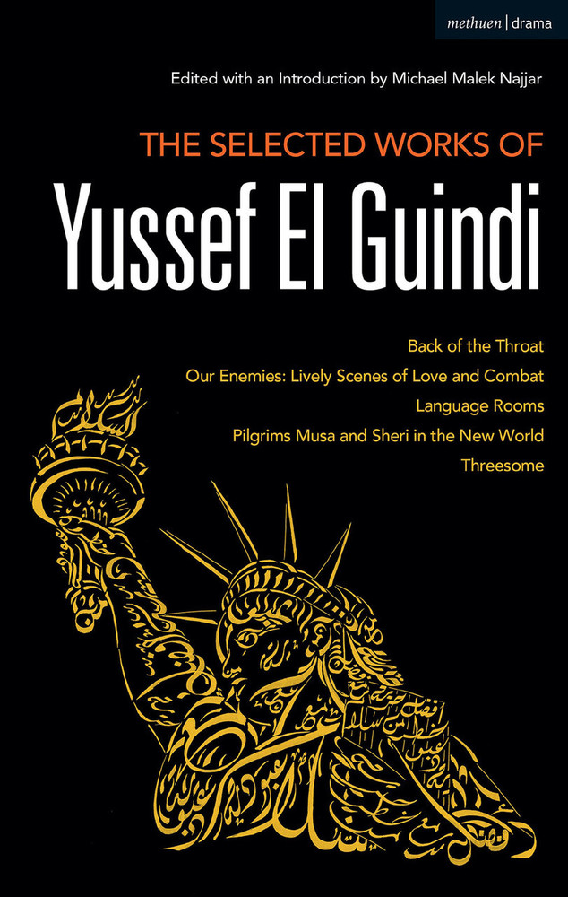 Selected Works of Yussef El Guindi: Back of the Throat / Our Enemies: Lively Scenes of Love and Combat / Language Rooms / Pilgrims Musa and Sheri in the New World / Threesome, The
