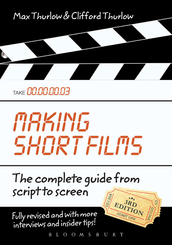 Making Short Films: The Complete Guide from Script to Screen - Third Edition