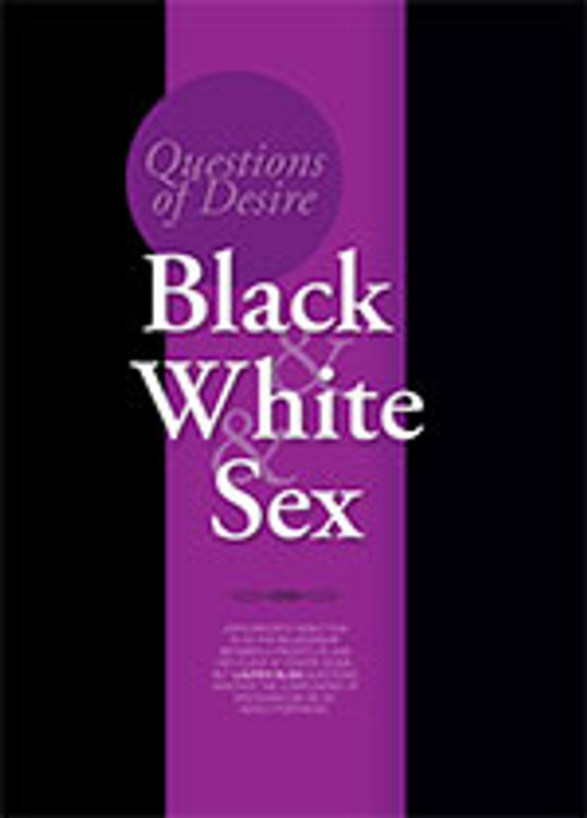 Questions of Desire: <i>Black & White & Sex</i>