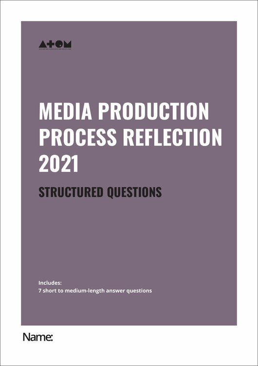 2021 ATOM Media Production Process Reflection Structured Questions SAC for VCE Media Units 3&4