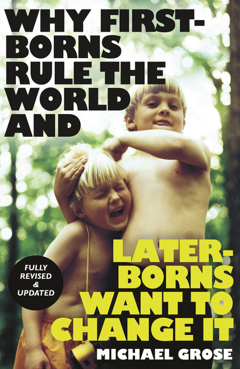 Why First-Borns Rule The World and Later-Borns Want To Change It