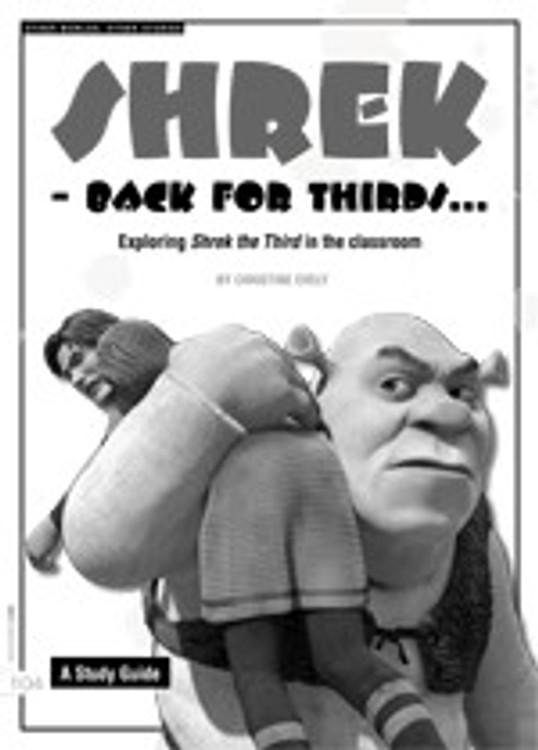 Shrek ?Back for Thirds ? Exploring <i>Shrek the Third</i> in the Classroom. A Study Guide