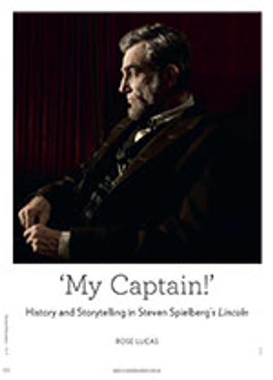 My Captain!': History and Storytelling in Steven Spielberg's <em>Lincoln</em>