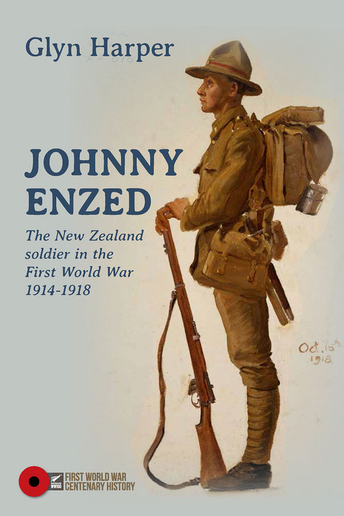 Johnny Enzed: The New Zealand soldier in the First World War 1914-1918