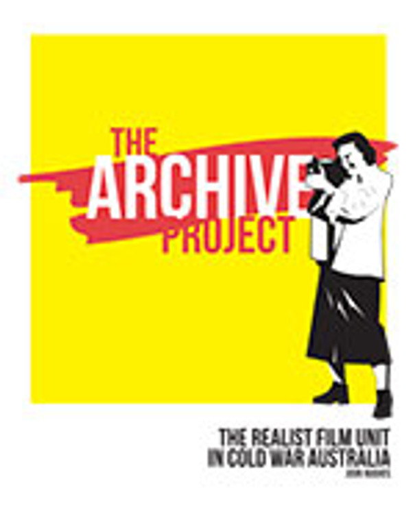 Archive Project, The: The Realist Film Unit in Cold War Australia