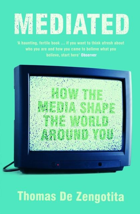 Mediated: How the Media Shape the World Around You
