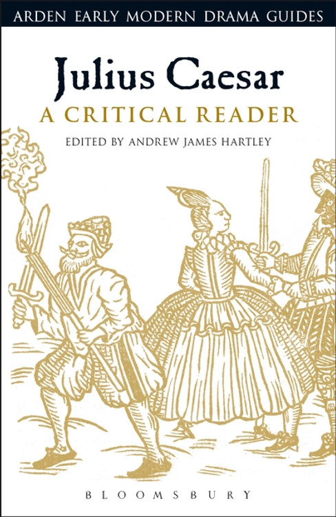Arden Early Modern Drama: Julius Caesar: A Critical Reader