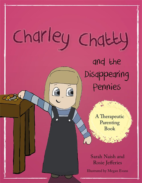 Charley Chatty and the Disappearing Pennies: A story about lying and stealing