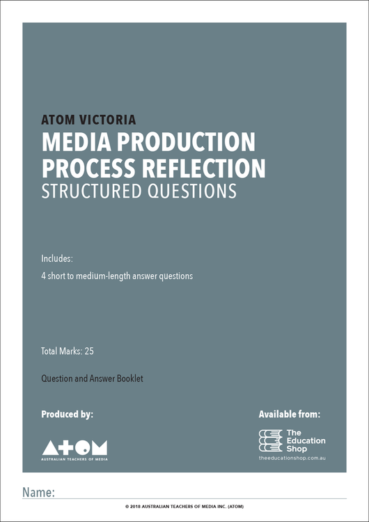 2018 ATOM Media Production Process Reflection Structured Questions for VCE Media Units 3&4