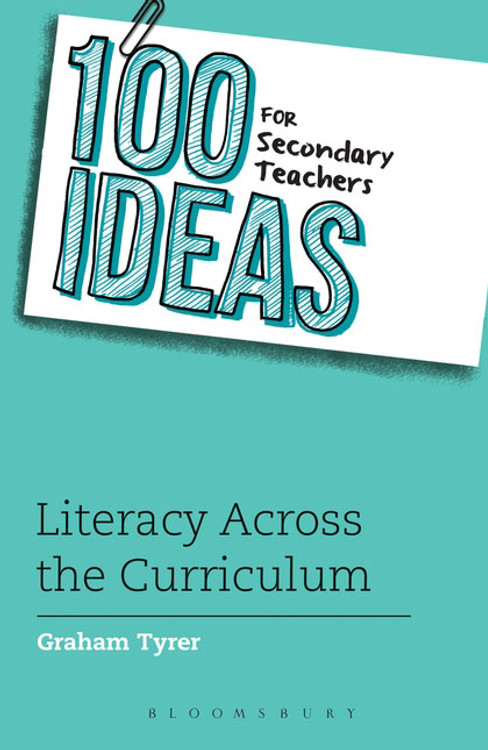 100 Ideas for Secondary Teachers: Literacy Across the Curriculum