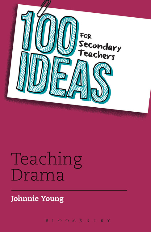 100 Ideas for Secondary Teachers: Teaching Drama