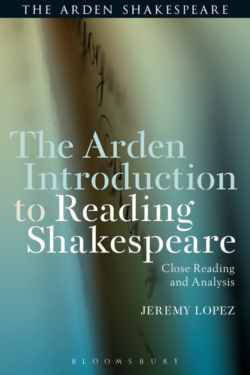 Arden Shakespeare, The: Arden Introduction to Reading Shakespeare, The: Close Reading and Analysis