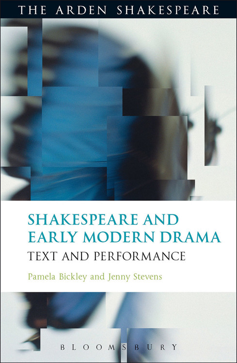 Arden Shakespeare, The: Shakespeare and Early Modern Drama: Text and Performance