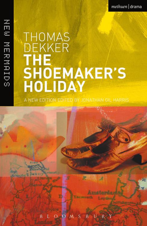Thomas Dekker: The Shoemaker's Holiday