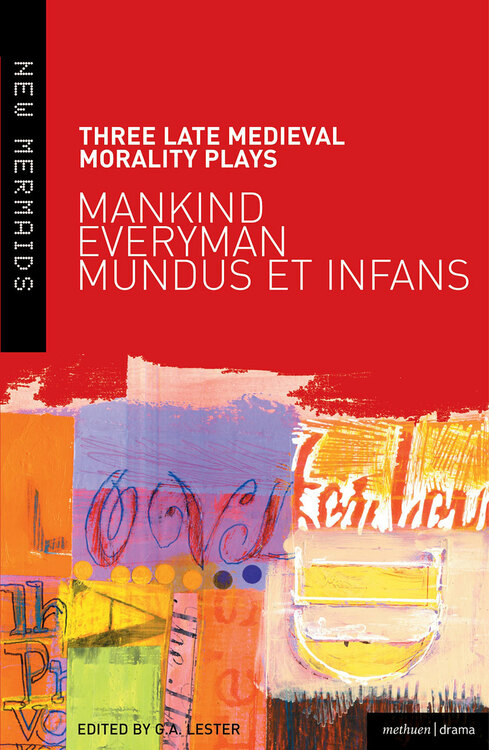 Three Late Medieval Morality Plays: Mankind, Everyman, Mundus et Infans
