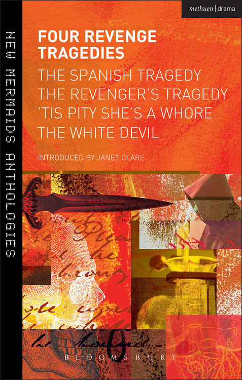 Four Revenge Tragedies: The Spanish Tragedy, The Revenger's Tragedy, 'Tis Pity She's a Whore, The White Devil