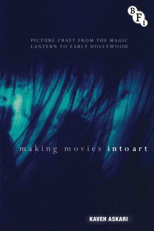 Making Movies into Art: Picture Craft from the Magic Lantern to Early Hollywood