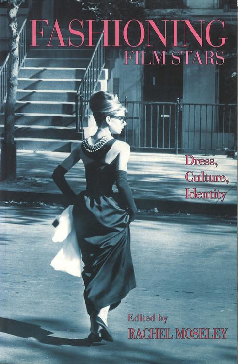 Fashioning Film Stars: Dress, Culture, Identity