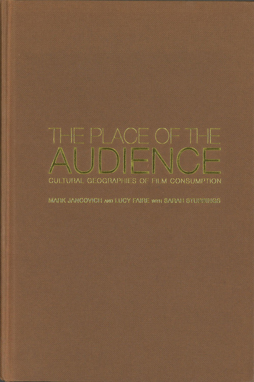 Place of the Audience: Cultural Geographies of Film Consumption, The