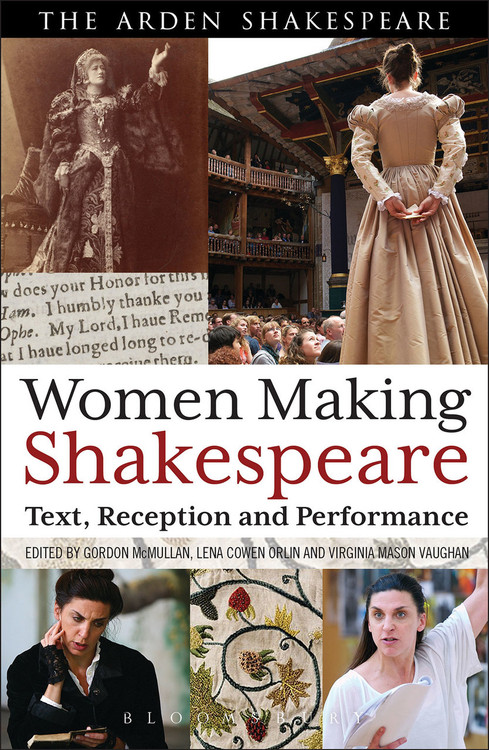 Arden Shakespeare, The: Women Making Shakespeare: Text, Reception and Performance