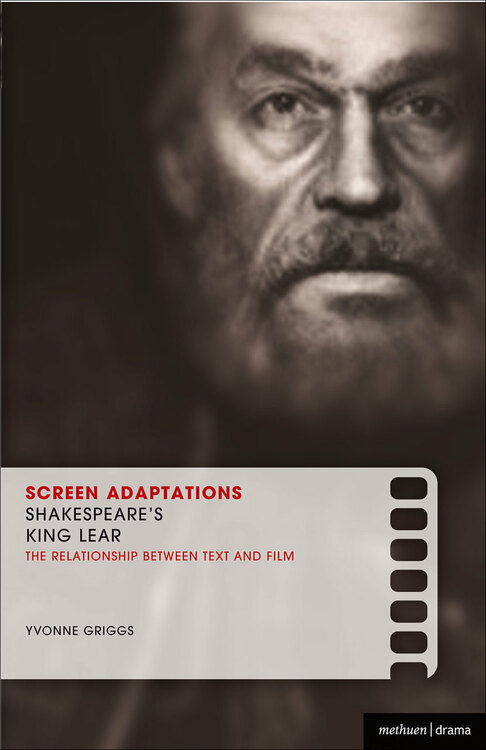 Screen Adaptations: Shakespeare's King Lear - The Relationship Between Text and Film