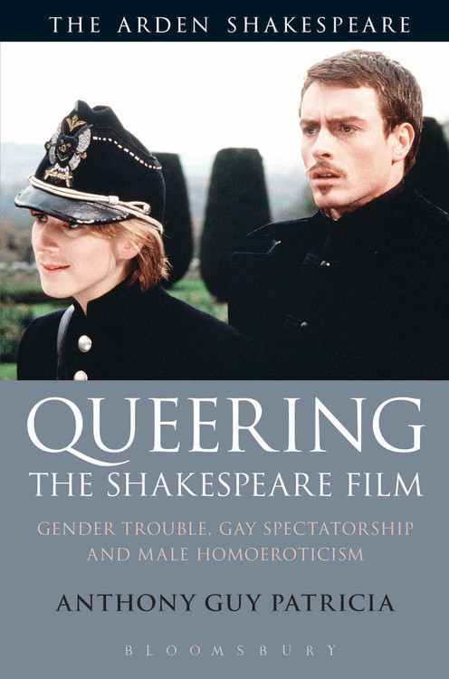 Arden Shakespeare, The: Queering the Shakespeare Film: Gender Trouble, Gay Spectatorship and Male Homoeroticism