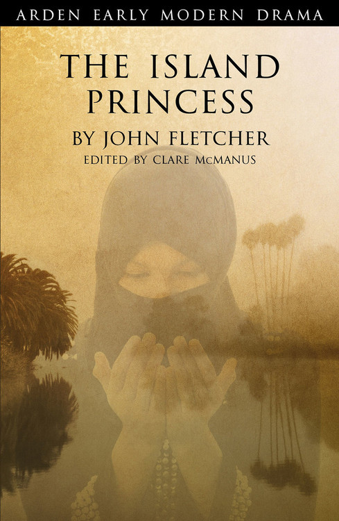 Arden Early Modern Drama: The Island Princess
