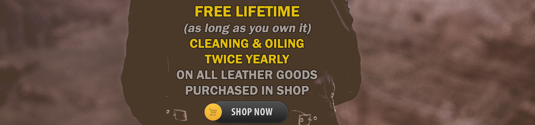 Lifetime cleaning and oiling twice yearly with any leather purchase