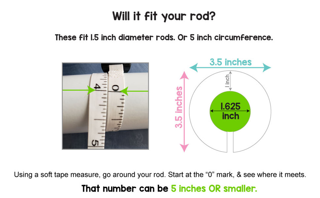 "Fit's 1.5"" diameter rods or 5"" circumference."