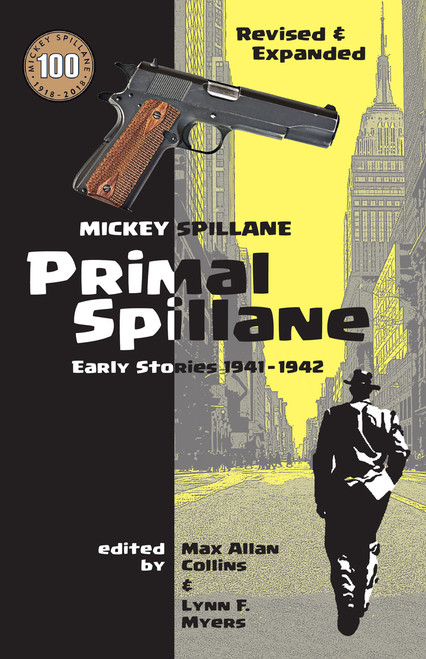 PRIMAL SPILLANE -- a bold new edition, revised and expanded with 14 additional stories, including a newly discovered Spillane short-short story!