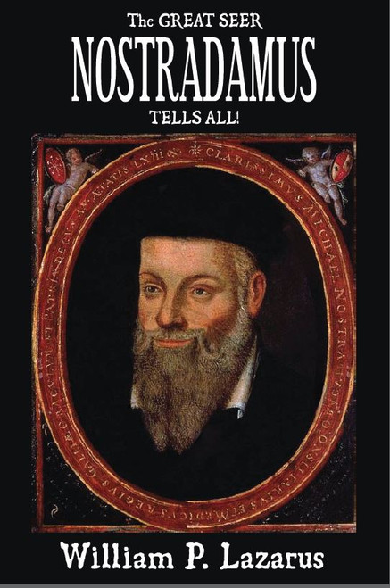 The Great Seer Nostradamus Tells All! (eBook)