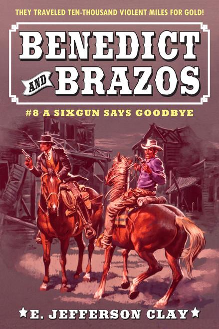 Benedict and Brazos #8: A Sixgun Says Goodbye