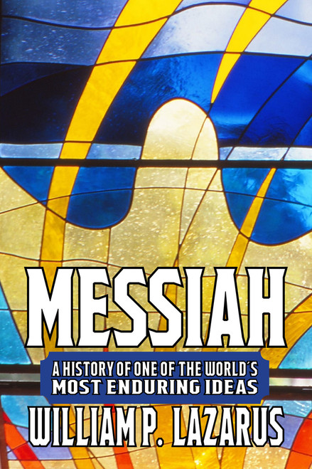 Messiah: A History of One of the World's Most Enduring Ideas