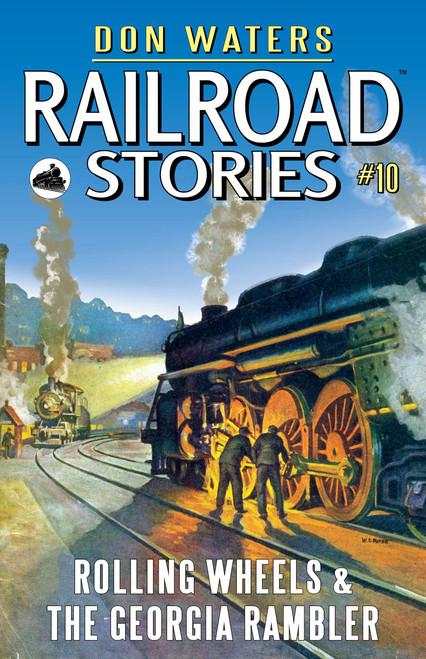 Railroad Stories #10: Rolling Wheels & The Georgia Rambler (eBook)