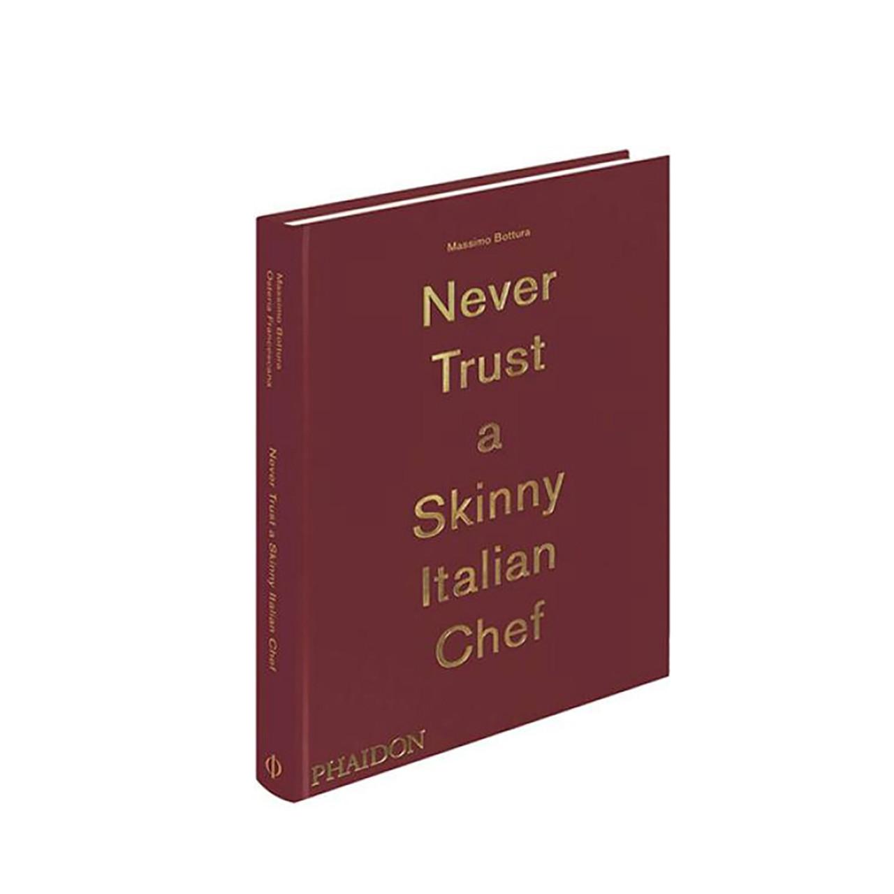 Never Trust A Skinny Italian Chef - Massimo Bottura (PRE-ORDER)