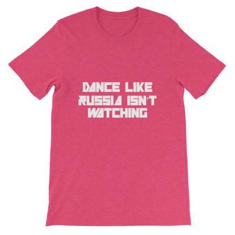 Heather Raspberry Dance Like Russia Isn't Watching Unisex T-shirt