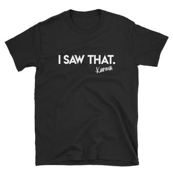 Black My Name Is Earl Inspired I Saw That - Karma Unisex T-Shirt