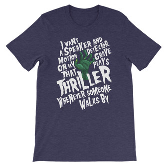 """Heather Navy Blue Funny Halloween """"I Want Thriller To Play at My Grave At My Grave"""" Unisex T-Shirt"""