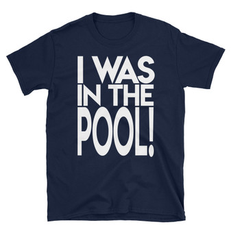 """Navy Blue Seinfeld Shrinkage Inspired """"I WAS IN THE POOL!"""" Unisex T-Shirt"""