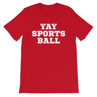 Red Wearing Any Season YAY SPORTS BALL Unisex T-Shirt