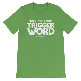 Bright Green Tell Me Your Trigger Word So I May Torture You Joke T-Shirt