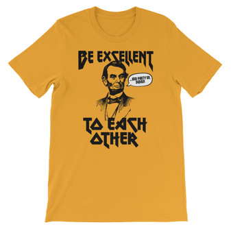 Mustard Orange Bill And Ted Be Excellent To Each Other Abe Lincoln Excellent Adventure Bogus Journey Face The Music Unisex T-Shirt