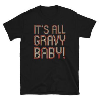 Black Thanksgiving Gravy Lover 1960's Austin Powers Inspired Yeah Baby Groovy It's All Gravy Baby  Unisex T-Shirt