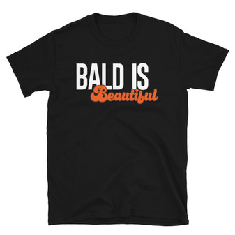 Black Bald Is Beautiful - Gag Gift, Cancer Gift, Over-The-Hill-Gift, Bald Joke, Cancer Hair Loss, Women Warriors - Unisex T-Shirt